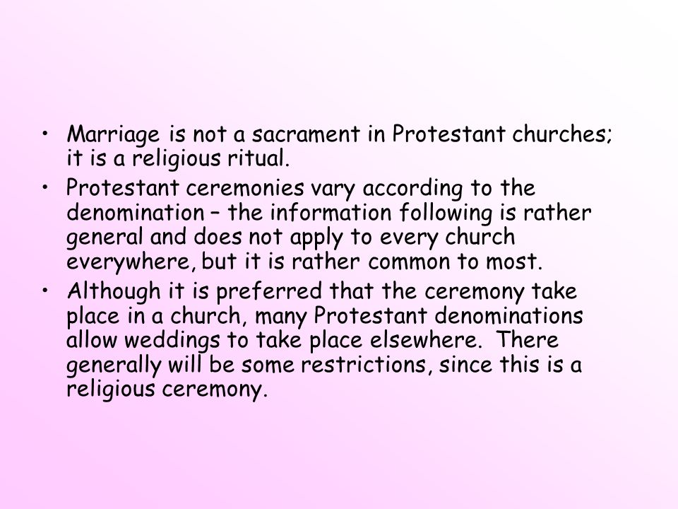 Marriage is not a sacrament in Protestant churches; it is a religious ritual.