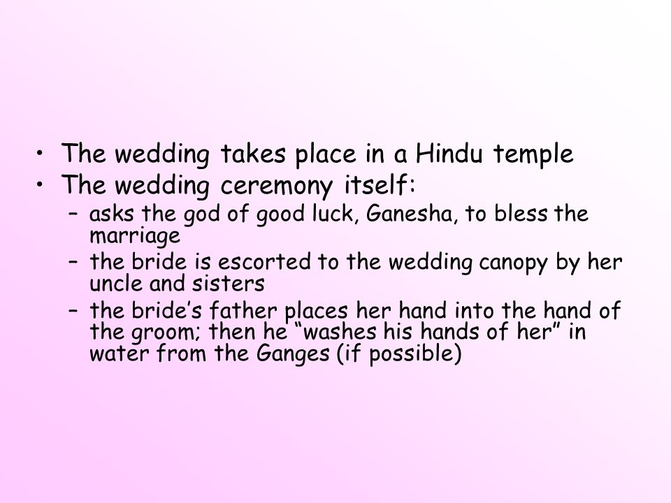The wedding takes place in a Hindu temple The wedding ceremony itself: