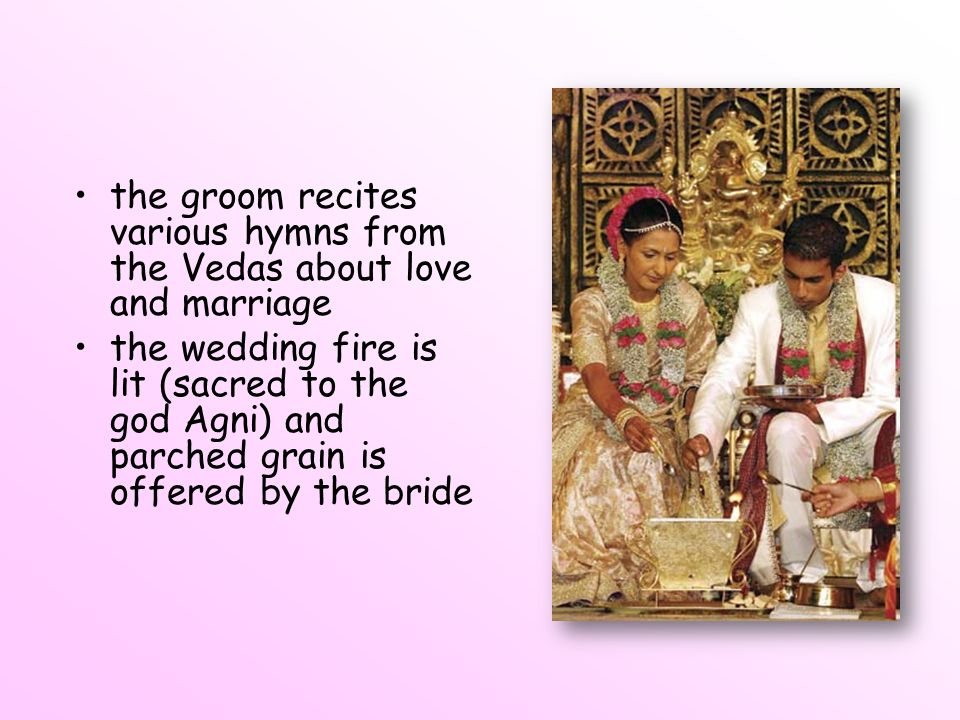 the groom recites various hymns from the Vedas about love and marriage
