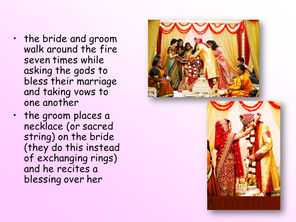 the bride and groom walk around the fire seven times while asking the gods to bless their marriage and taking vows to one another