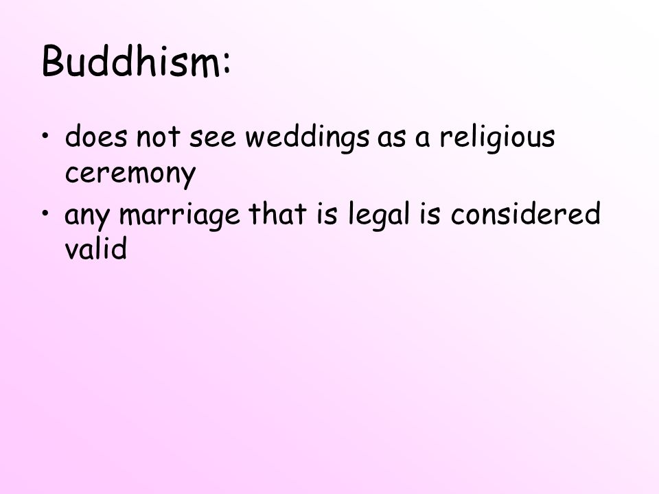 Buddhism: does not see weddings as a religious ceremony