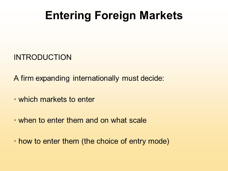 entering the foreign market Foreign market entry modes or participation strategies differ in the degree of risk they present, the control and commitment of resources they require,.