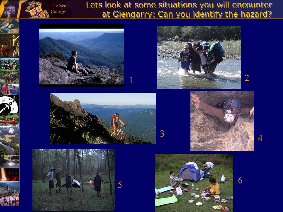 Lets look at some situations you will encounter at Glengarry: Can you identify the hazard