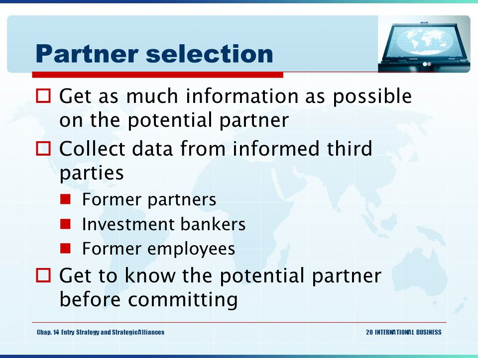 Partner selection Get as much information as possible on the potential partner. Collect data from informed third parties.