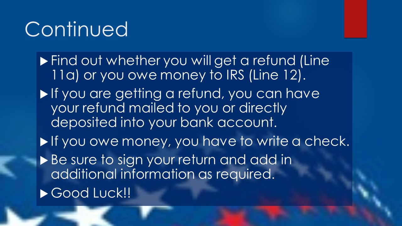 Continued Find Out Whether You Will Get A Refund (line 11a) Or You Owe