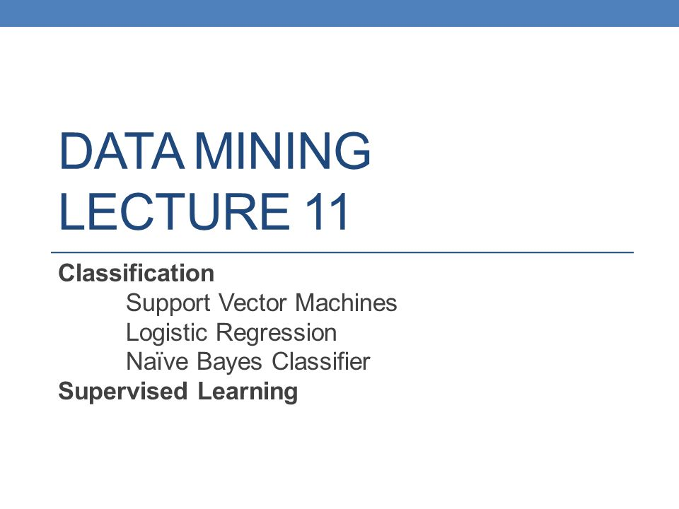 DATA MINING LECTURE 11 Classification Support Vector Machines