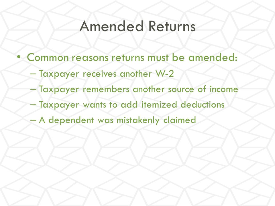 Amended Returns Common reasons returns must be amended:
