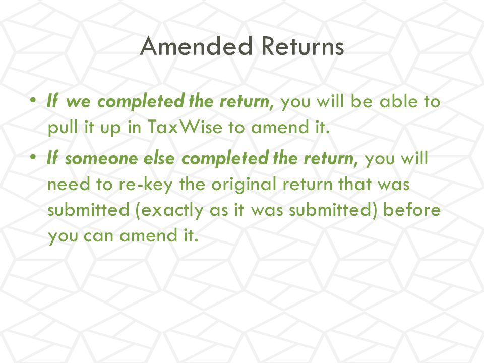 Amended Returns If we completed the return, you will be able to pull it up in TaxWise to amend it.