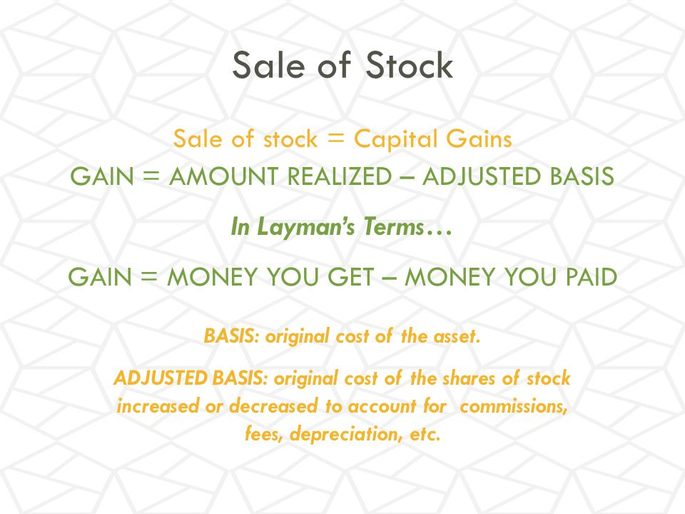 Sale of Stock Sale of stock = Capital Gains