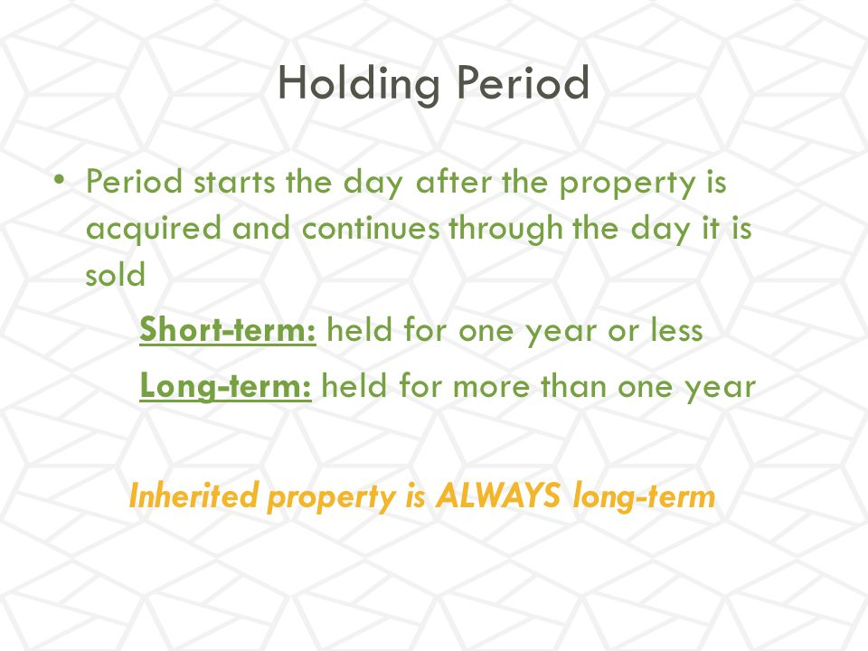 Inherited property is ALWAYS long-term