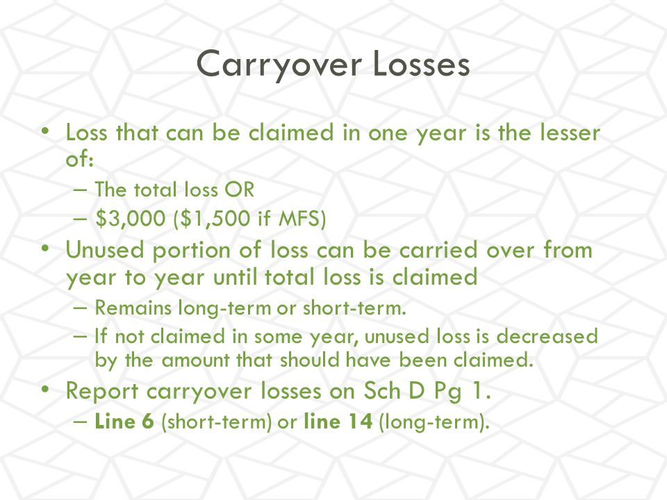 Carryover Losses Loss that can be claimed in one year is the lesser of: The total loss OR. $3,000 ($1,500 if MFS)
