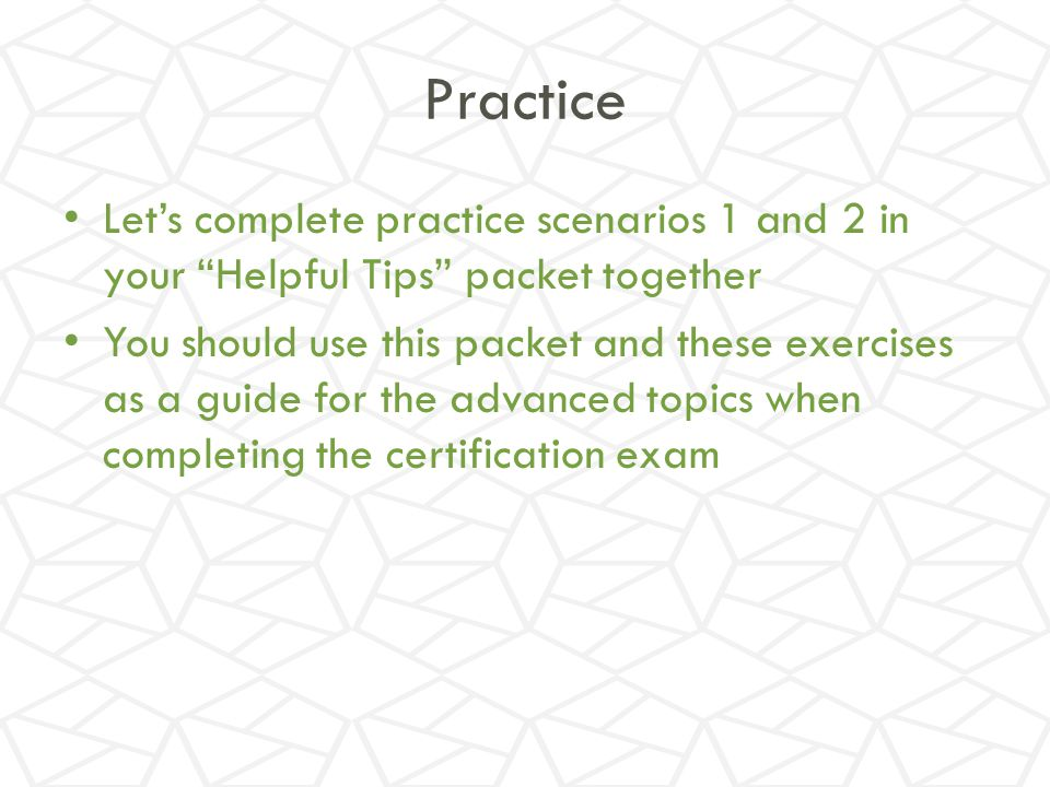 Practice Let's complete practice scenarios 1 and 2 in your Helpful Tips packet together.
