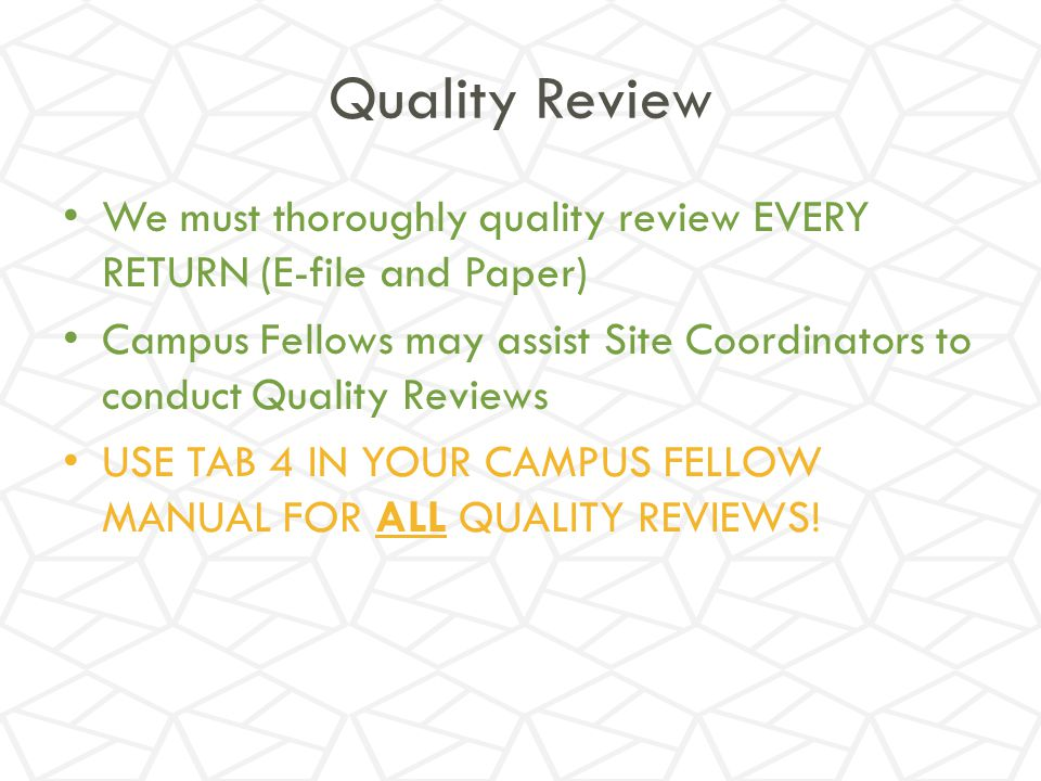 Quality Review We must thoroughly quality review EVERY RETURN (E-file and Paper)