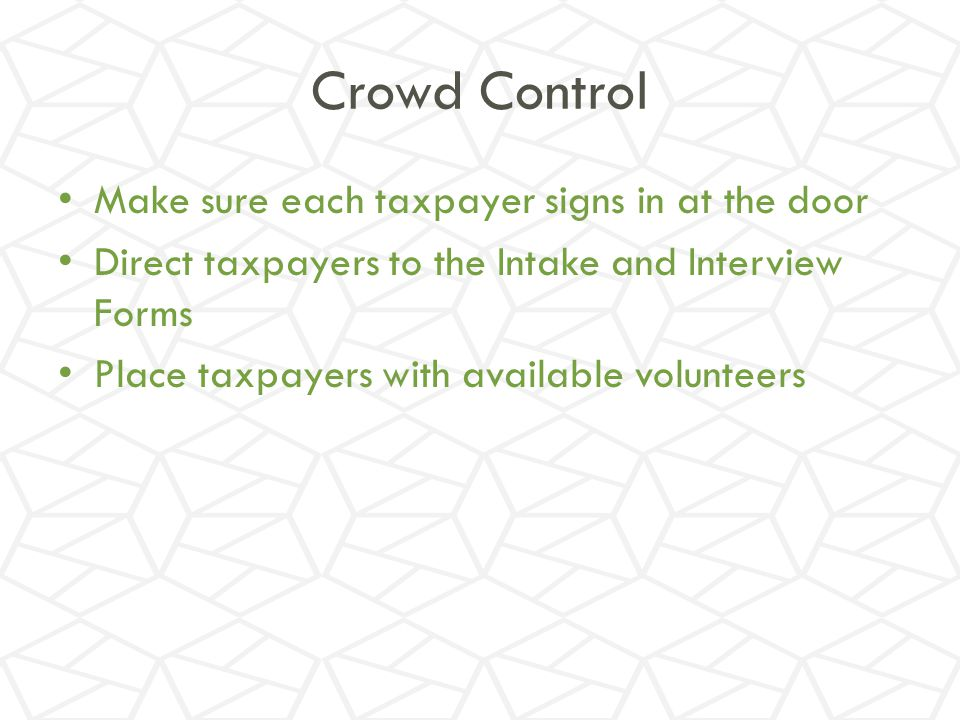 Crowd Control Make sure each taxpayer signs in at the door