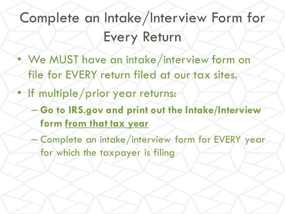 Complete an Intake/Interview Form for Every Return