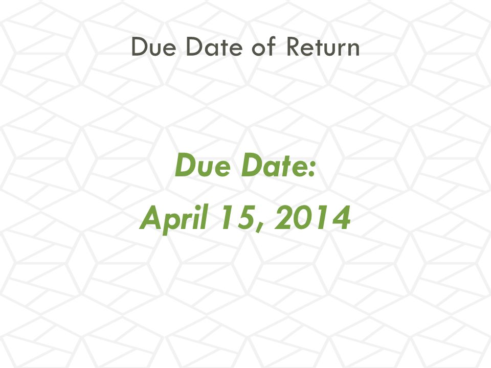 Due Date of Return Due Date: April 15, 2014