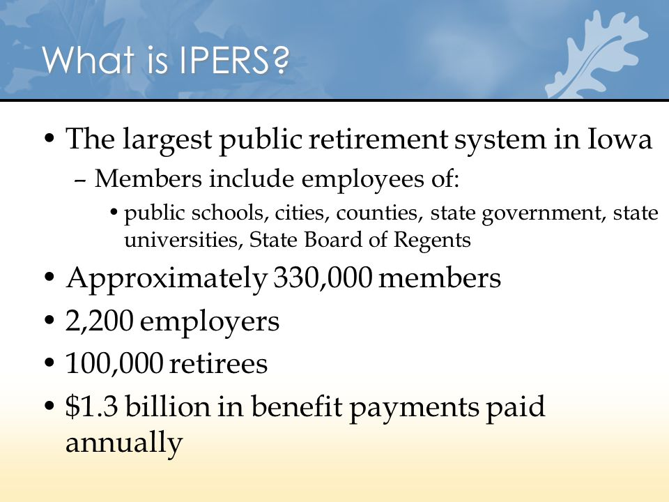 What is IPERS The largest public retirement system in Iowa