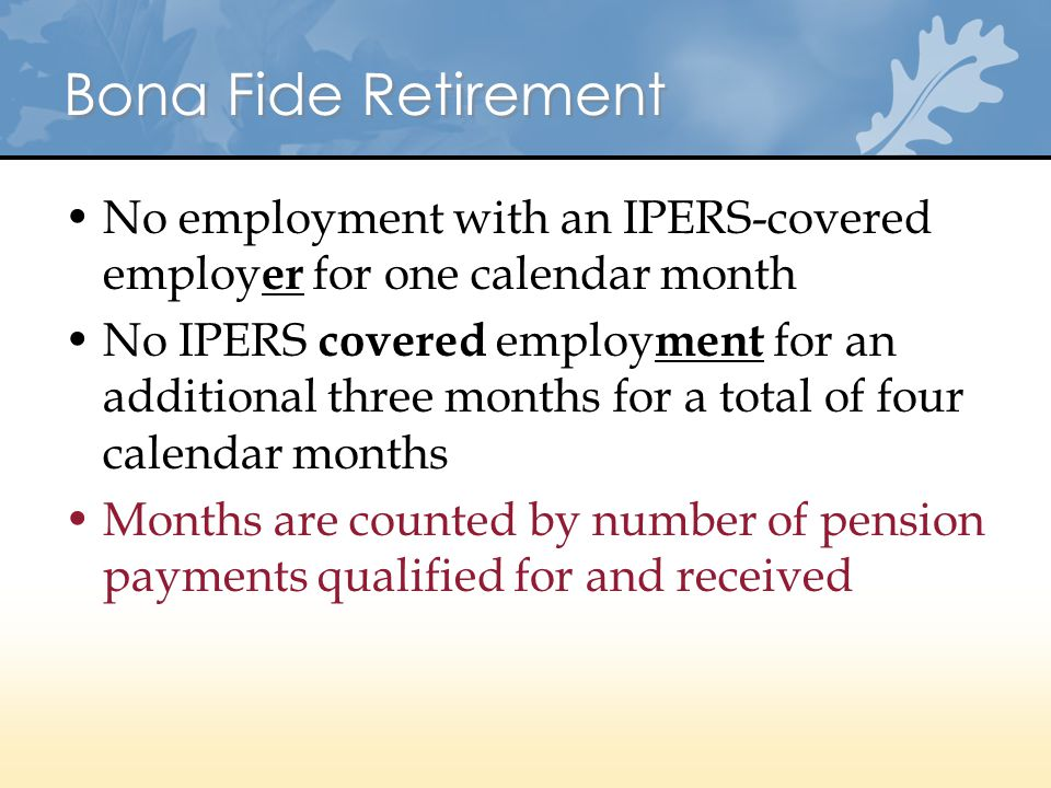 Bona Fide Retirement No employment with an IPERS-covered employer for one calendar month.