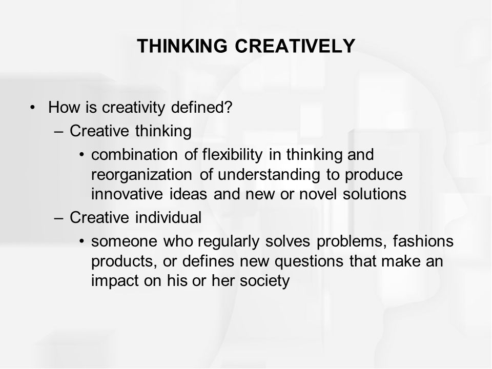 THINKING CREATIVELY How is creativity defined Creative thinking