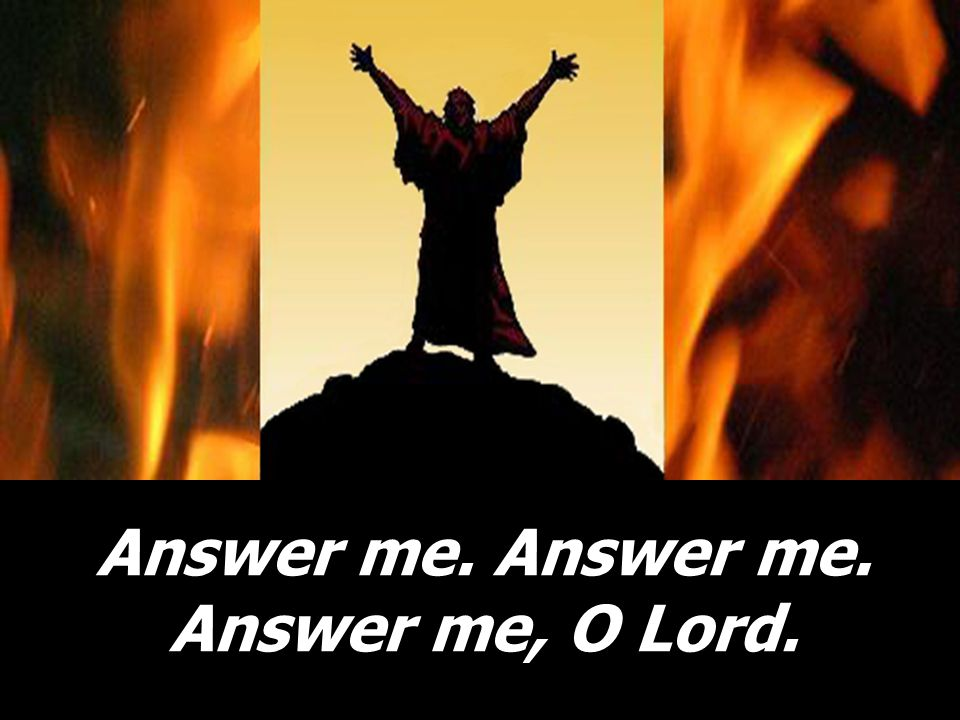 Answer me. Answer me. Answer me, O Lord.
