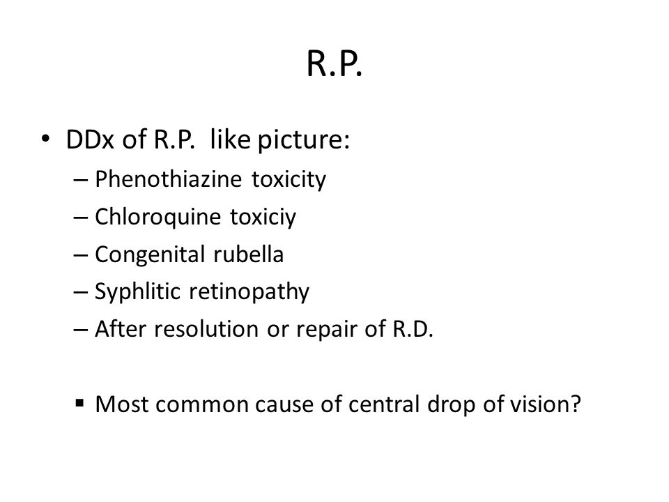 R.P. DDx of R.P. like picture: Phenothiazine toxicity