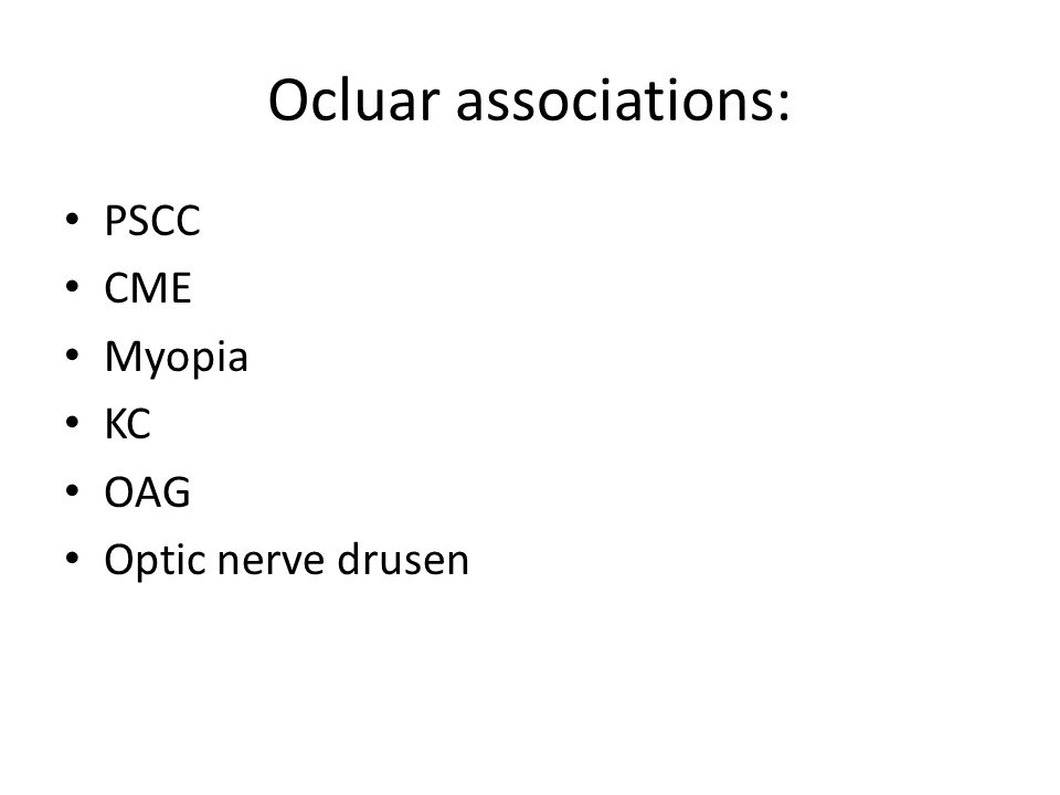 Ocluar associations: PSCC CME Myopia KC OAG Optic nerve drusen