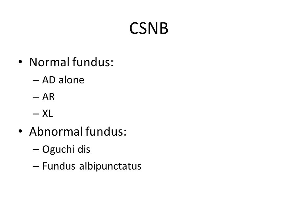 CSNB Normal fundus: Abnormal fundus: AD alone AR XL Oguchi dis