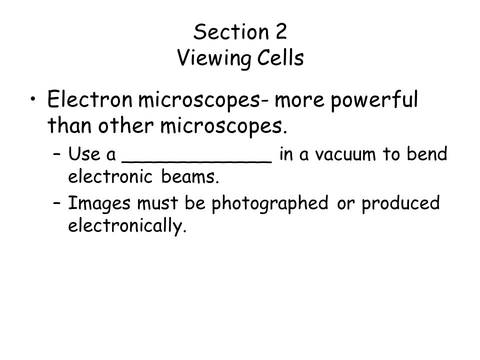 Electron microscopes- more powerful than other microscopes.