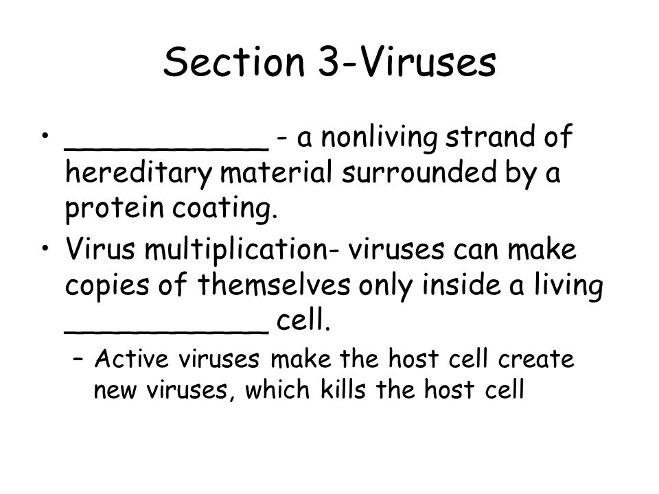 Section 3-Viruses ___________ - a nonliving strand of hereditary material surrounded by a protein coating.