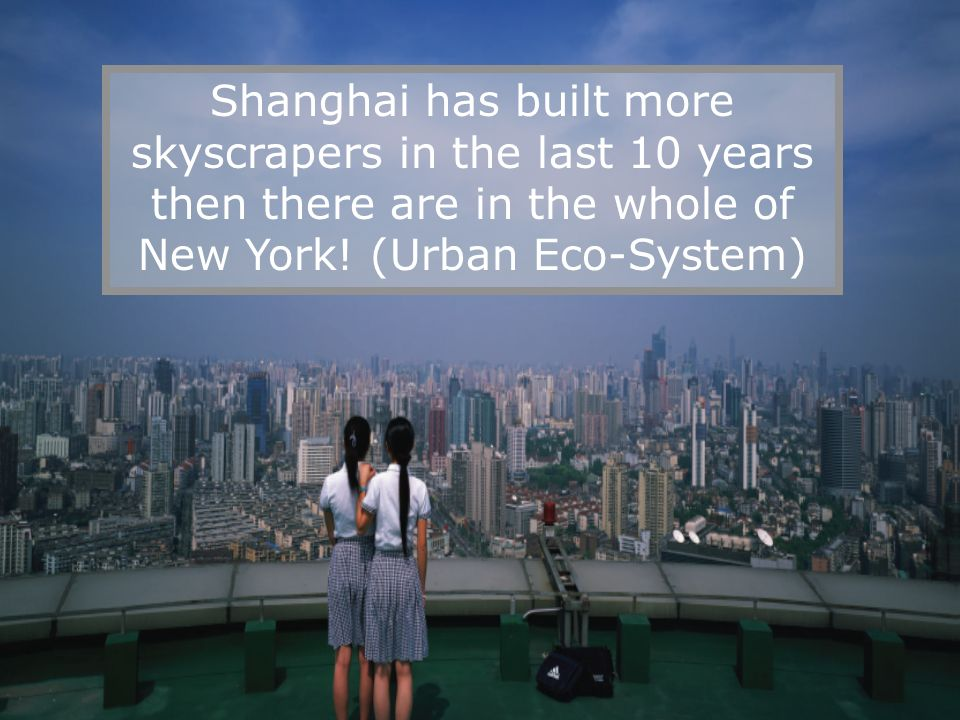 Shanghai has built more skyscrapers in the last 10 years then there are in the whole of New York.