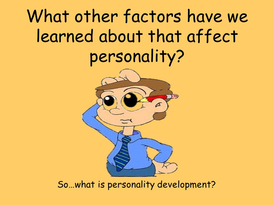 factors that affect an individual s personality What are the factors that affect your personality woolworth and marquis find personality as the total quality of an individual's factors affecting personality.