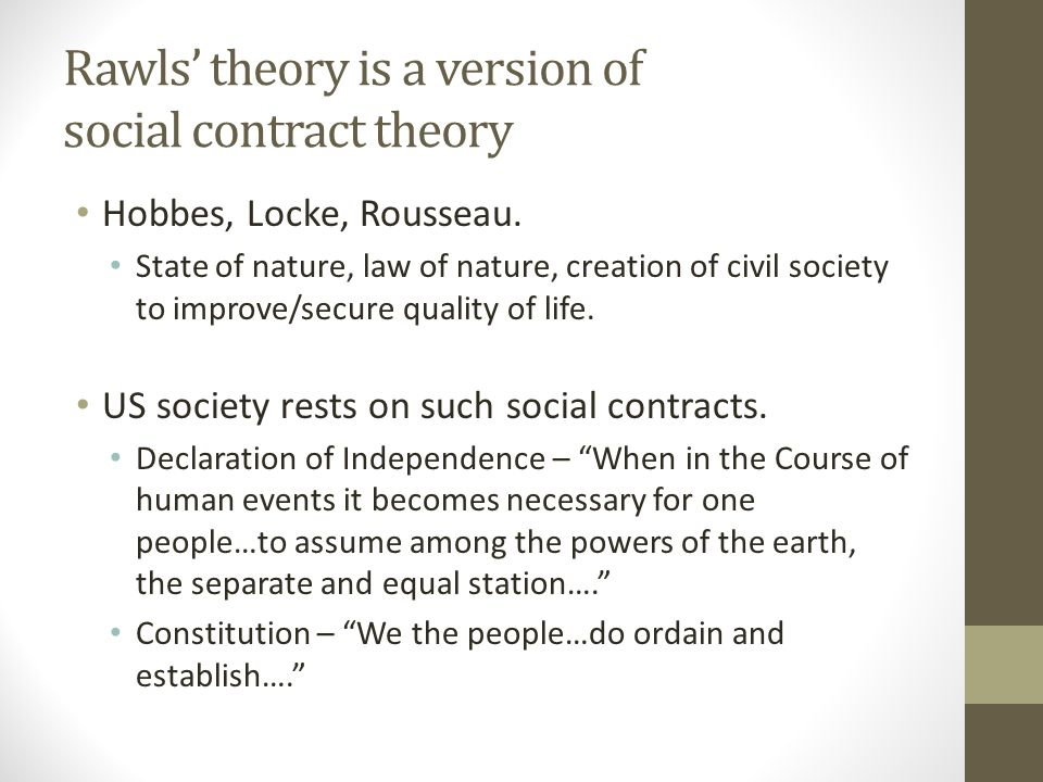 Rawls' theory is a version of social contract theory