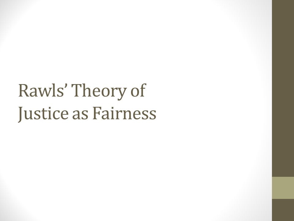 Rawls' Theory of Justice as Fairness