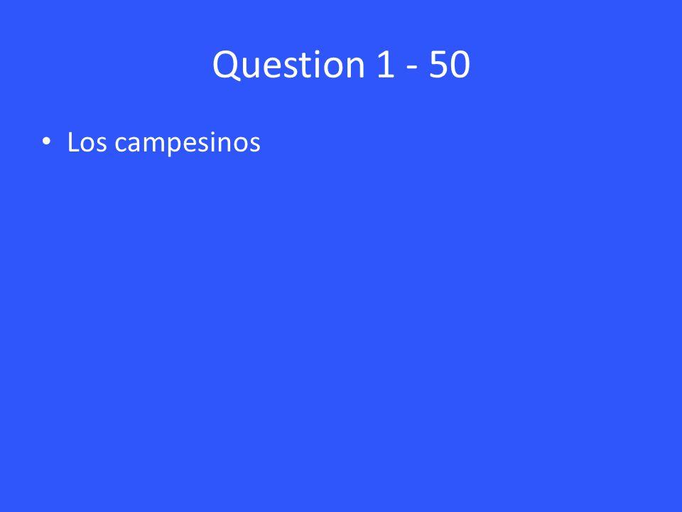 Question 1 - 50 Los campesinos