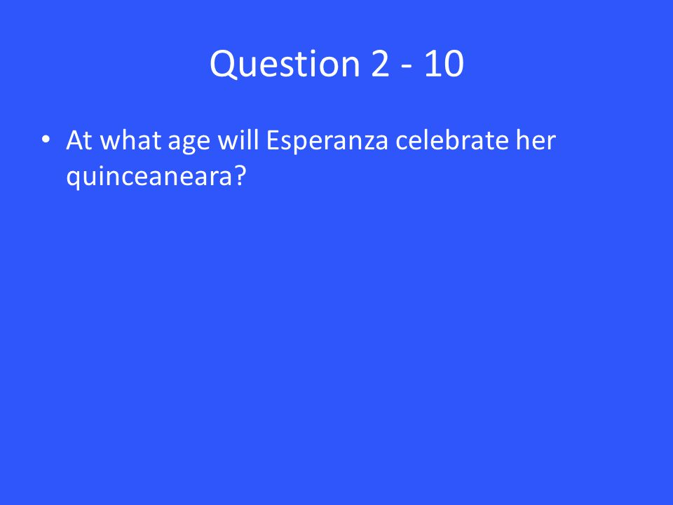 Question 2 - 10 At what age will Esperanza celebrate her quinceaneara