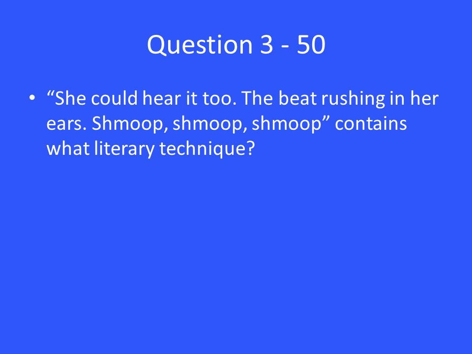 Question 3 - 50 She could hear it too. The beat rushing in her ears.