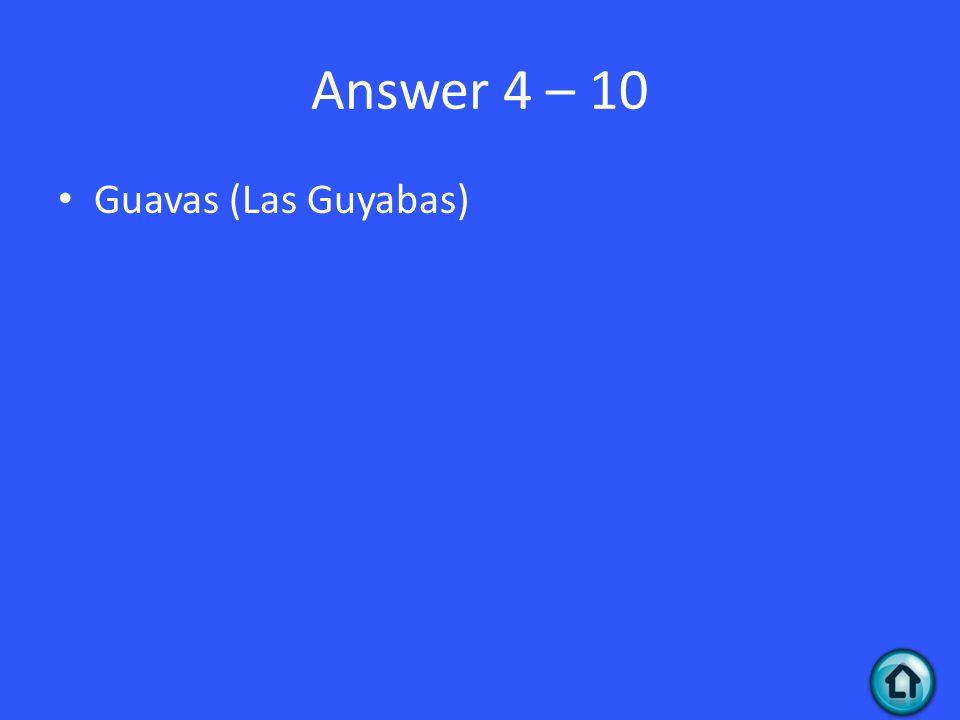 Answer 4 – 10 Guavas (Las Guyabas)