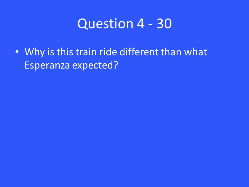 Question 4 - 30 Why is this train ride different than what Esperanza expected