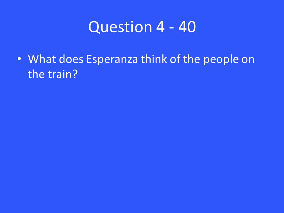 Question 4 - 40 What does Esperanza think of the people on the train