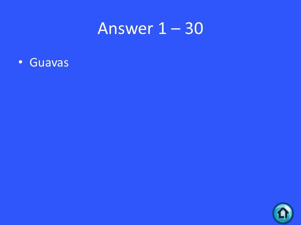 Answer 1 – 30 Guavas