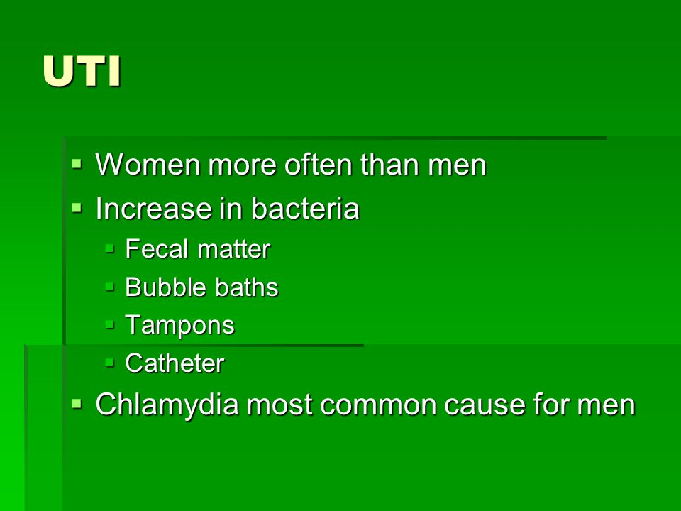 UTI Women more often than men Increase in bacteria