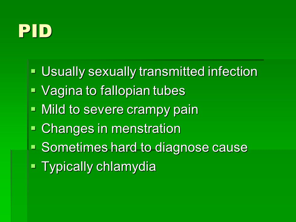 PID Usually sexually transmitted infection Vagina to fallopian tubes
