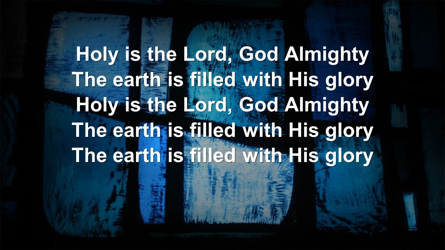 Holy is the Lord, God Almighty The earth is filled with His glory