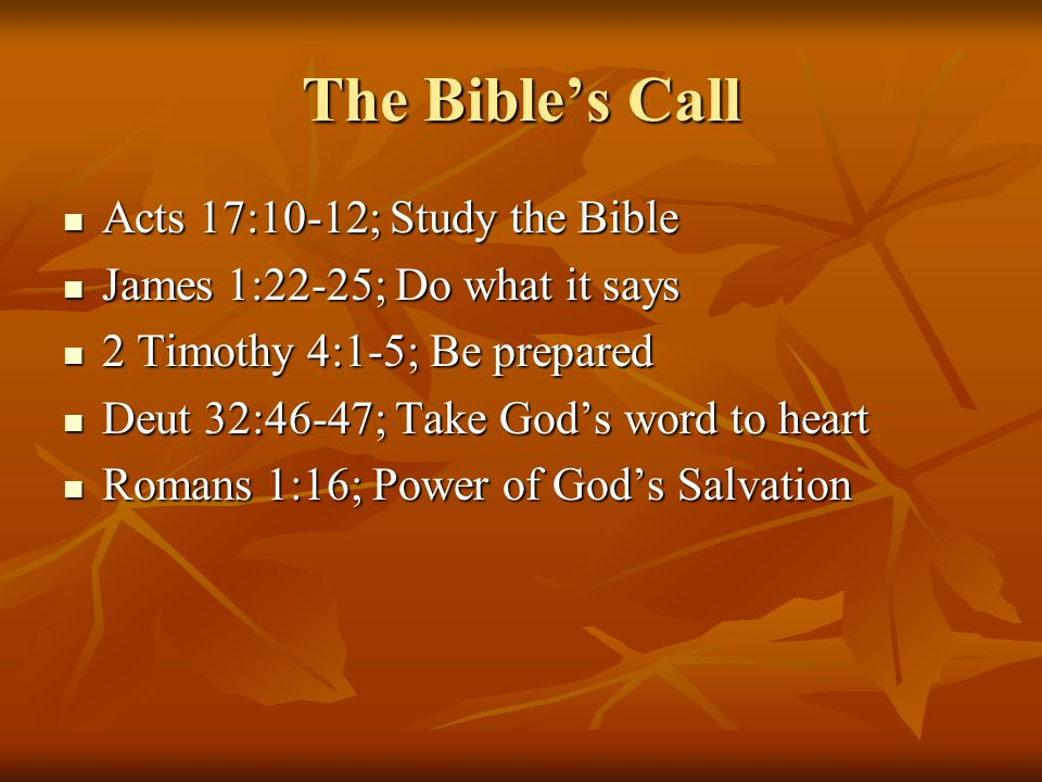 The Bible's Call Acts 17:10-12; Study the Bible