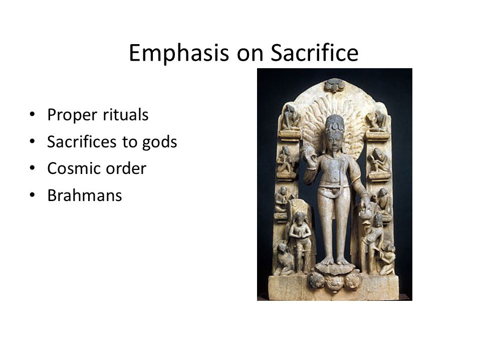 Emphasis on Sacrifice Proper rituals Sacrifices to gods Cosmic order