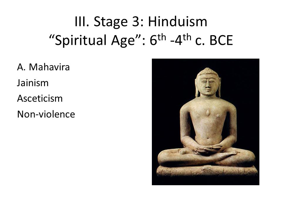 III. Stage 3: Hinduism Spiritual Age : 6th -4th c. BCE