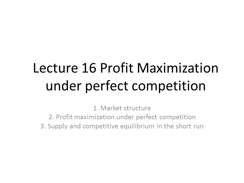 profit maximization and competitive supply Profit maximization and competitive supply chapter outline the long-run output of a profit-maximizing competitive firm is the point at which.