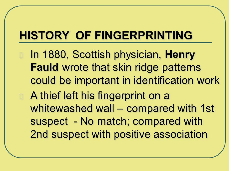 history of fingerprint identification History of fingerprints the question: where is the origin of fingerprinting   however, as a means of positive identification, the science of fingerprinting came .