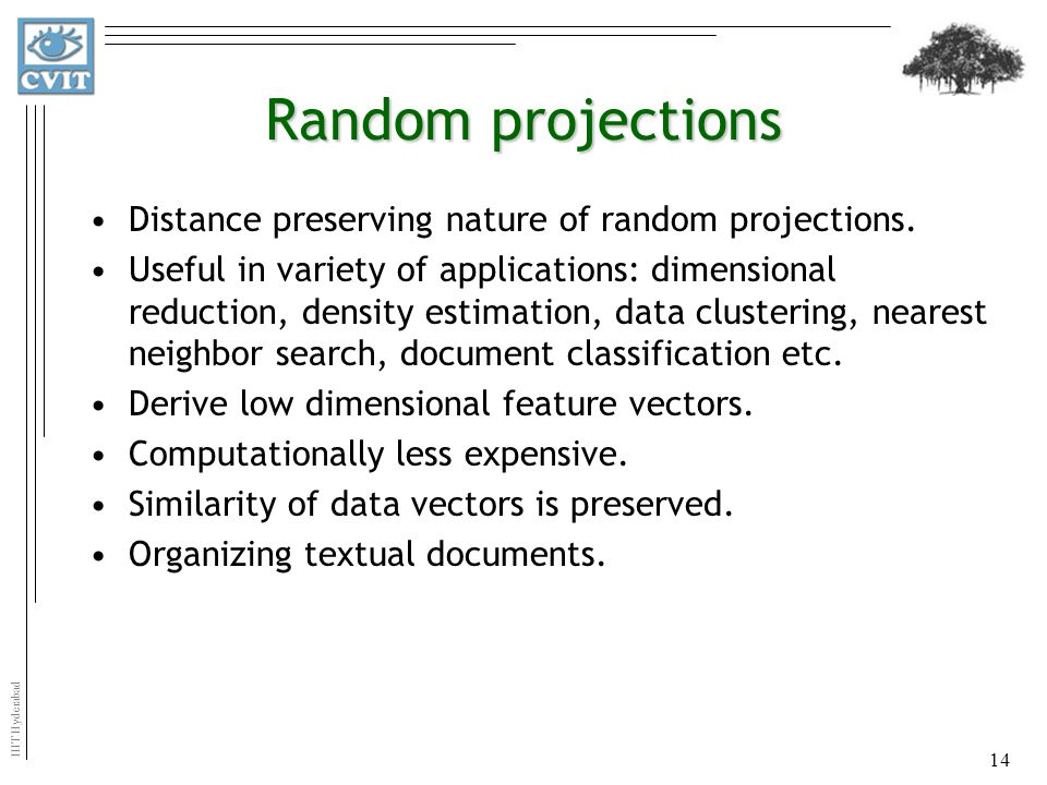random projection Random projections and applications to dimensionality reduction aditya krishna menon sid: 200314319 s i d er m e n s e a d m ut a t o supervisors: dr sanjay chawla, dr anastasios viglas.