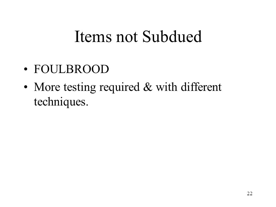 Items not Subdued FOULBROOD